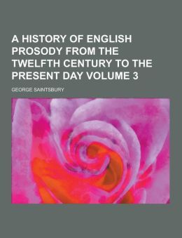 A History of English Prosody from the Twelfth Century to the Present Day Volume 3
