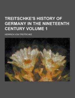 Treitschke's History of Germany in the Nineteenth Century Volume 1