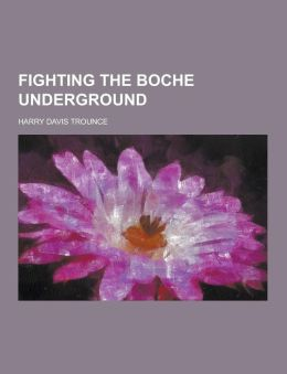 Fighting the Boche Underground
