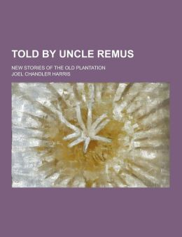 Told by Uncle Remus; New Stories of the Old Plantation