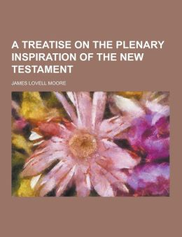 A Treatise on the Plenary Inspiration of the New Testament
