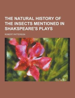 The Natural History of the Insects Mentioned in Shakspeare's Plays