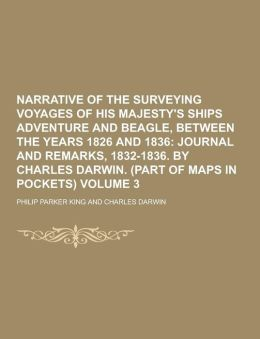 Narrative of the Surveying Voyages of His Majesty's Ships Adventure and Beagle, Between the Years 1826 and 1836 Volume 3