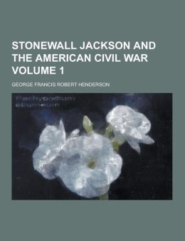 Stonewall Jackson and the American Civil War Volume 1