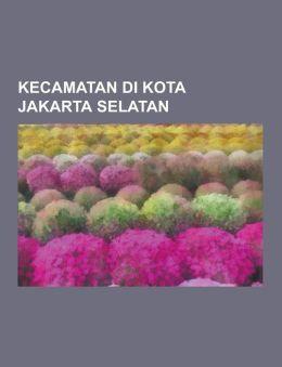 Kecamatan Di Kota Jakarta Selatan: Cilandak, Jakarta Selatan, Jagakarsa, Jakarta Selatan, Kebayoran Baru, Jakarta Selatan, Kebayoran Lama, Jakarta Sel