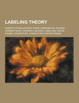 tannenbaum labeling theory Study labeling theory (frank tannenbaum edwin lemert howard s becker flashcards from pablo lazaro 's cal state la class online, or in brainscape's iphone or android app learn faster with spaced repetition.