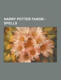 Harry Potter Fanon - Spells: Absorption Charm, Aestusia, Appellation Spell, Aversion Charm, Babbling Jinx, Binding Spell, Blinding Curse, Blinding