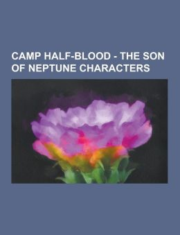 Camp Half-Blood - The Son of Neptune Characters: Alcyoneus, Amazons, Ares, Argentium, Arion, Auguries, Aurum, Basilisk, Bobby, Dakota, Don the Faun, D