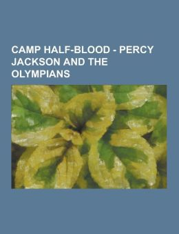 Camp Half-Blood - Percy Jackson and the Olympians: Characters, Dogs, Items, Magic, Merchandise, People, Percy Jackson and the Olympians Books, Percy J
