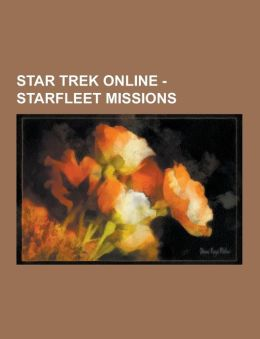 Star Trek Online - Starfleet Missions: Borg Front, Cardassian Front, Deferi Missions, Klingon Front, Romulan Front, Tour of Duty, Asset Recovery, Patr
