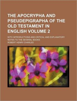 The Apocrypha and Pseudepigrapha of the Old Testament in English Volume 2; with Introductions and Critical and Explanatory Notes to the Several Books