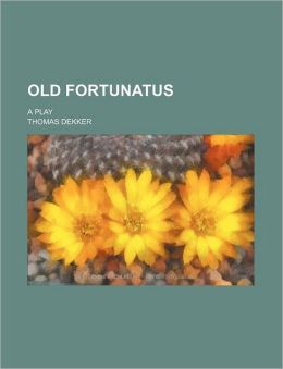 Old Fortunatus; A Play