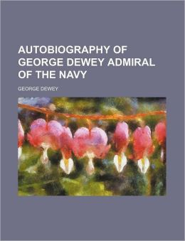 Autobiography of George Dewey Admiral of the Navy