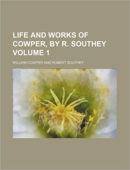 Life and Works of Cowper, by R. Southey Volume 1