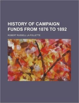History of Campaign Funds from 1876 to 1892