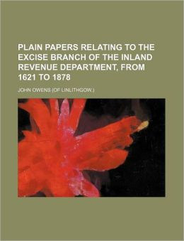 Plain Papers Relating to the Excise Branch of the Inland Revenue Department, from 1621 to 1878