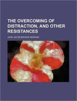 The Overcoming of Distraction, and Other Resistances