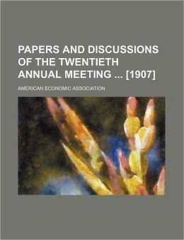 Papers and Discussions of the Twentieth Annual Meeting [1907]