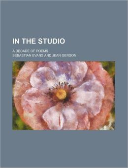 In the Studio; a Decade of Poems