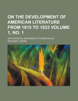 On the development of American literature from 1815 to 1833; with especial reference to periodicals Volume 1, no. 1
