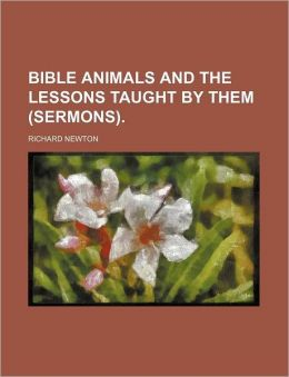 Bible Animals and the Lessons Taught by Them (Sermons).