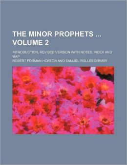 The Minor Prophets Volume 2; Introduction, Revised Version with Notes, Index and Map