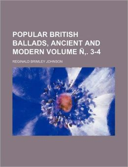 Popular British Ballads, Ancient and Modern Volume . 3-4