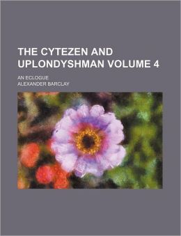 The Cytezen and Uplondyshman Volume 4; an Eclogue