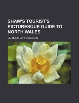 Shaw's Tourist's Picturesque Guide to North Wales