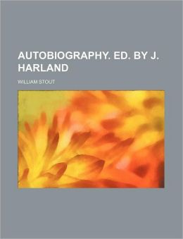 Autobiography. Ed. by J. Harland