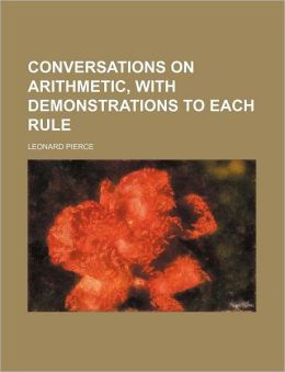 Conversations on Arithmetic, with Demonstrations to Each Rule
