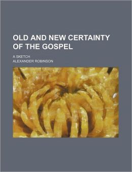 Old and New Certainty of the Gospel; a Sketch