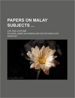 Papers on Malay Subjects; Life and Customs