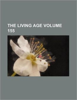 The Living Age Volume 155