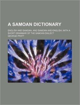 A Samoan dictionary; English and Samoan, and Samoan and English with a short grammar of the Samoan dialect