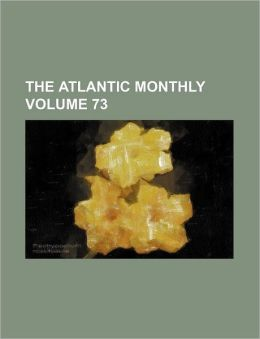 The Atlantic Monthly Volume 73