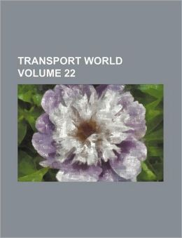 Transport World Volume 22