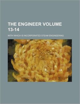 The Engineer Volume 13-14; With Which Is Incorporated Steam Engineering