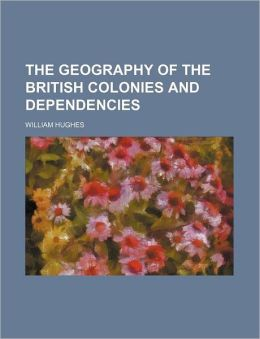 The Geography of the British Colonies and Dependencies