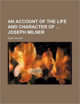 An account of the life and character of Joseph Milner
