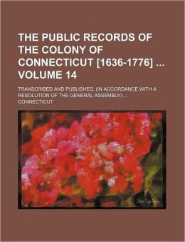 The public records of the colony of Connecticut [1636-1776] Volume 14; transcribed and published, (in accordance with a resolution of the general assembly)