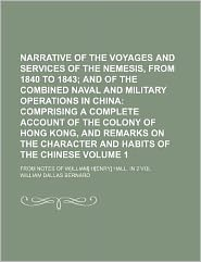 Narrative of the voyages and services of the Nemesis, from 1840 to 1843 Volume 1 ; From notes of W[illiam] H[enry] Hall. In 2 vol