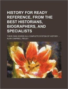 History for ready reference, from the best historians, biographers, and specialists; their own words in a complete system of history