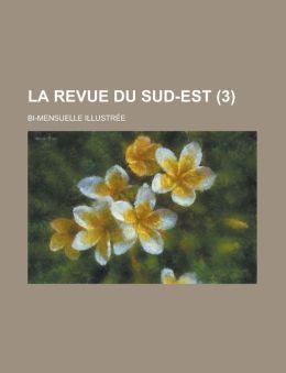 La Revue Du Sud-Est; Bi-Mensuelle Illustree (3 )