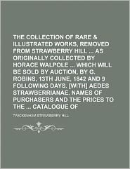 The Collection of Rare Prints & Illustrated Works, Removed from Strawberry Hill as Originally Collected by Horace Walpole Which Will Be Sold by Auctio