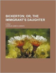 Bickerton; or, The immigrant's daughter. A tale