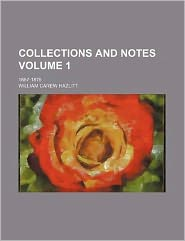 Collections and Notes Volume 1; 1867-1876