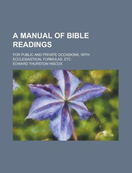 A manual of Bible readings; for public and private occasions, with ecclesiastical formulas, etc