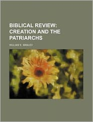 Biblical Review; Creation and the Patriarchs