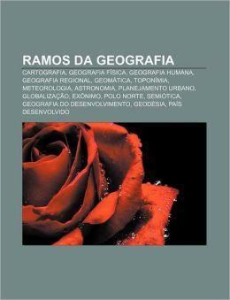Ramos Da Geografia: Cartografia, Geografia F Sica, Geografia Humana, Geografia Regional, Geom Tica, Topon MIA, Meteorologia, Astronomia